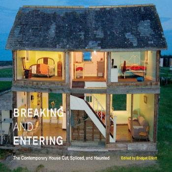 Breaking and Entering: The Contemporary House Cut, Spliced,