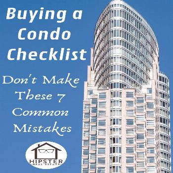 Buying a Condo Checklist: Don't Make These 7 Common Mistakes Buying a condo is entirely different f