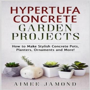Hypertufa Concrete Garden Projects: How to Make Stylish
