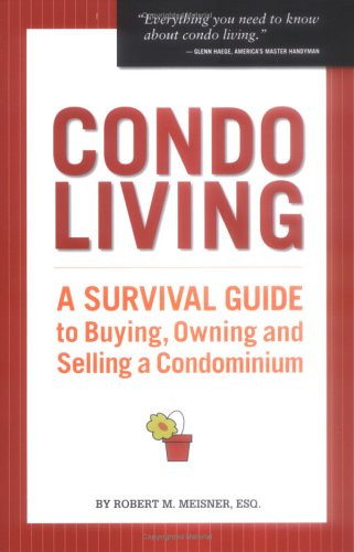Condo Living A Survival Guide to Buying, Owning And Selling