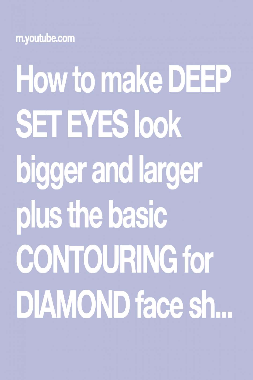 How to make DEEP SET EYES look bigger and larger plus the basic CONTOURING for DIAMOND face shape -